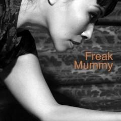 FREAK MUMMY | Ingreso voluntario