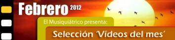 Selección Videos Febrero 2012