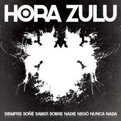 Hora Zulu – Siempre Soñé Saber Sobre Nadie Negó Nunca Nada – Crítica